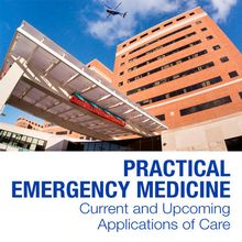 Practical Emergency Medicine: Current and Upcoming Applications of Care