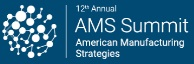 12th American Manufacturing Strategies Summit | 23 - 24 August 2021 | Houston