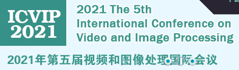 2021 The 5th International Conference on Video and Image Processing (ICVIP 2021)