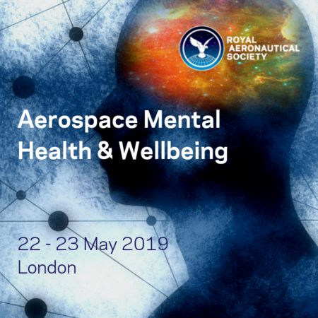 Aerospace Mental Health and Wellbeing Conference RAeS London - 22/23 May 2019