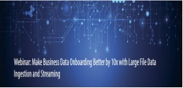Make Business Data Onboarding Better by 10x with Large File Data Ingestion