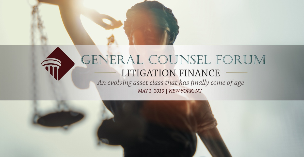 General Counsel Forum - Litigation Finance - New York, NY - May 1, 2019