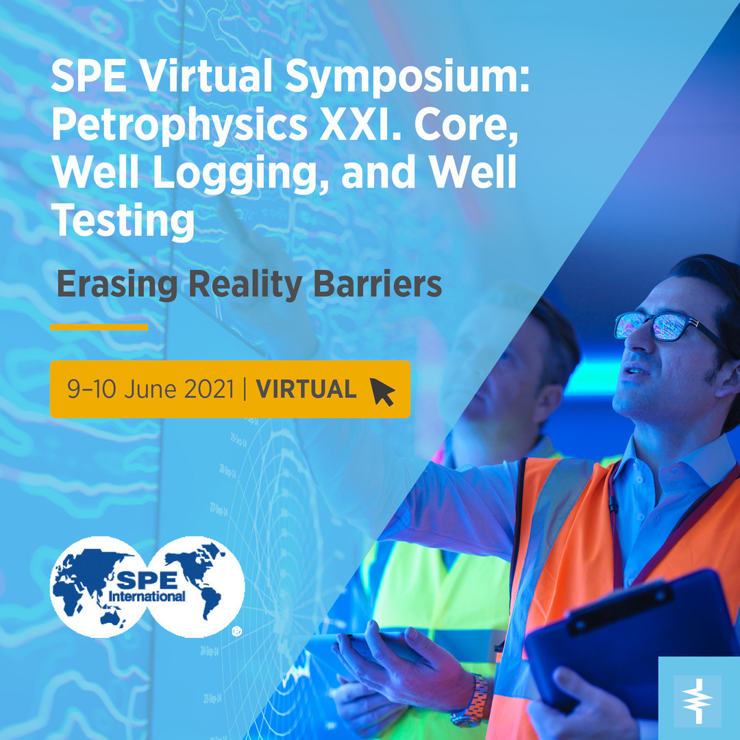 SPE Virtual Symposium: Petrophysics XXI. Core, Well Logging, and Well Testing