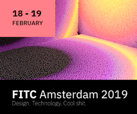 FITC Amsterdam 2019 • Design. Technology. Cool Shit • February 18-19, 2019