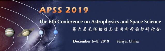 The 6th Conference on Astrophysics and Space Science (APSS 2019)