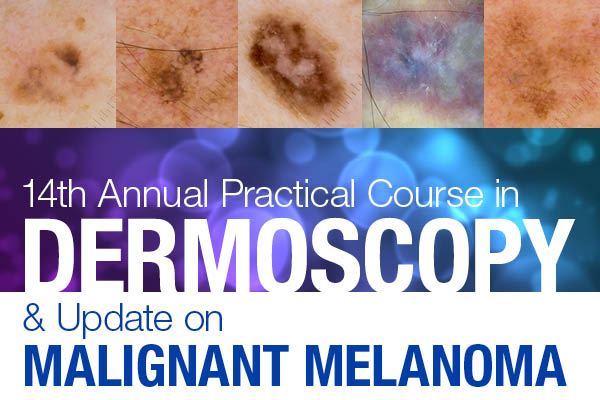 14th Annual Practical Course in Dermoscopy and Update on Malignant Melanoma