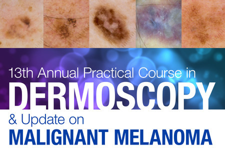 13th Annual Practical Course in Dermoscopy and Update on Malignant Melanoma