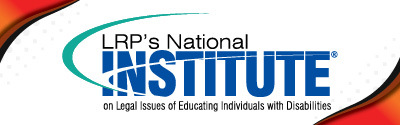 LRP's National Institute on Legal Issues of Educating Individuals with Disabilities