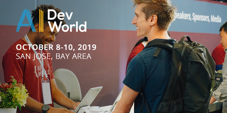 AI DevWorld 2019 -- Conference And Expo (San Jose, CA, Oct 8-10, 2019)