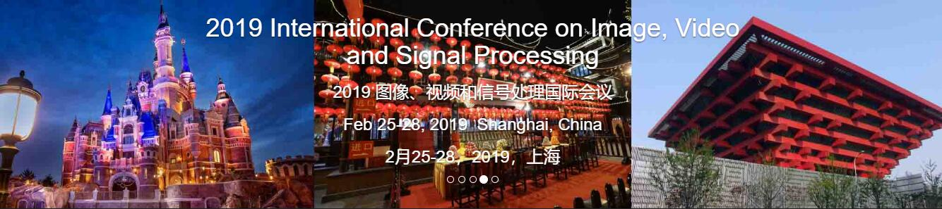 The IVSP 2019 International Conference on Image, Video and Signal Processing in Shanghai, China