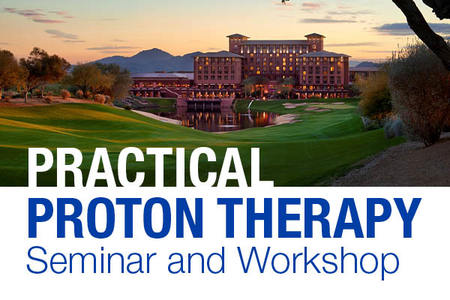 Practical Proton Therapy Seminar and Workshop