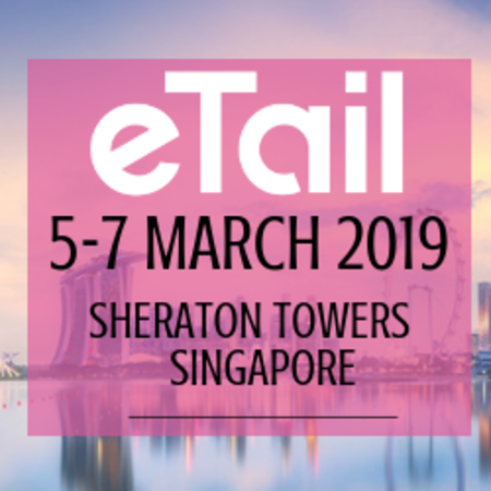 eTail Conference in Singapore, Asia - 5 - 7 March 2019