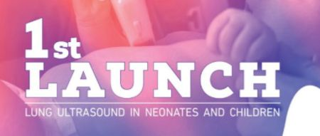 1st LAUNCH: Lung Ultrasound in Neonates and Children